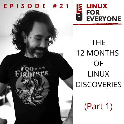 Episode 21: The Twelve Months of Linux Discoveries (Part 1)