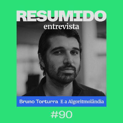 #90 — RESUMIDO Entrevista: Bruno Torturra e a Algoritmolândia