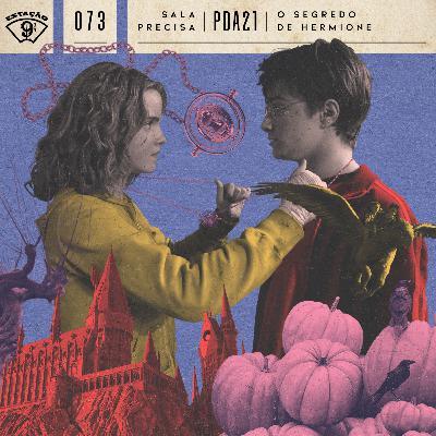 Estação 9¾ #73 -  Sala Precisa - PDA21 - O segredo de Hermione