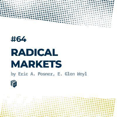 64: Radical Markets (بازارهای رادیکال)