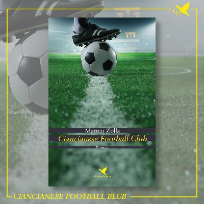 """S02E13 - Matteo Zolla e """"Ciancianese Football Club"""""""