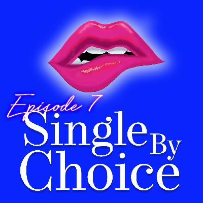 Episode 7: Single By Choice