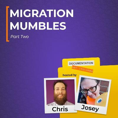 Migration Mumbles Pt. 2
