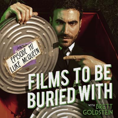 Luke McQueen • Films To Be Buried With with Brett Goldstein #117
