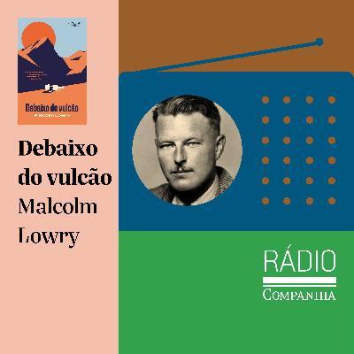 """#142 - """"Debaixo do vulcão"""", de Malcolm Lowry, por Milton Hatoum e Luara França"""