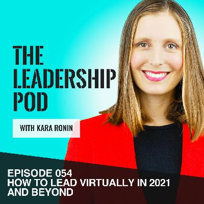 [054] How to Lead Virtually in 2021 and Beyond!