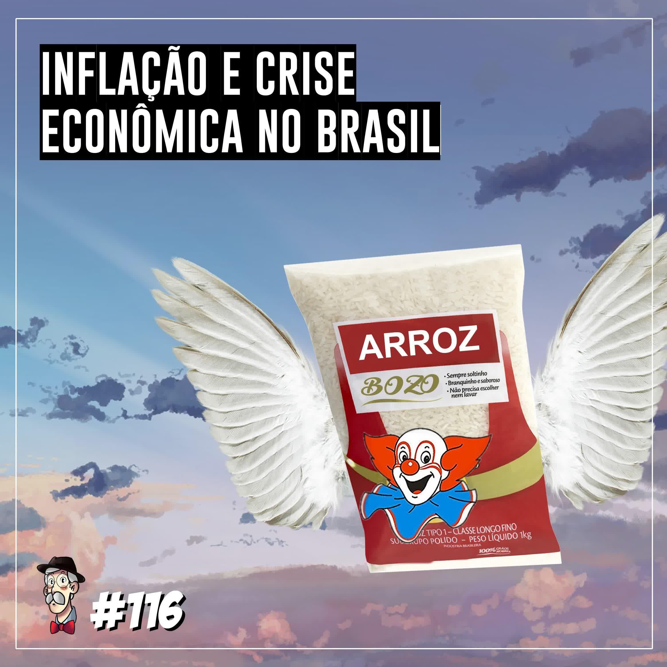 Inflação e crise econômica no Brasil - Programa n.116