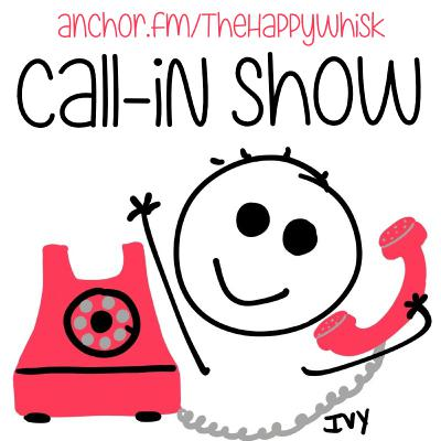 98: CALL-IN SHOW by The Happy Whisk
