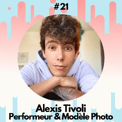 #21 - Alexis Tivoli : Performeur & Modèle Photo