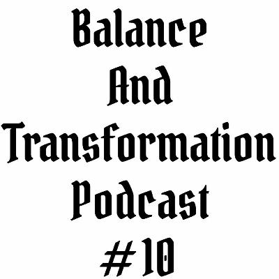 Episode #10 | Balance and Transformation Podcast | Making The Philosopher's Stone part 1 of 2
