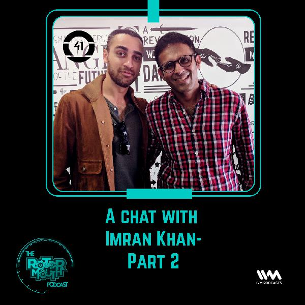 Ep. 41: A chat with Imran Khan-Part 2