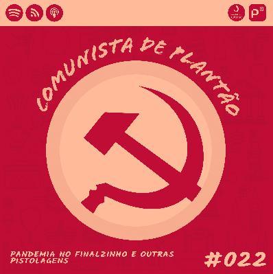Comunista de Plantão #022: Pandemia no Finalzinho e outras pistolagens