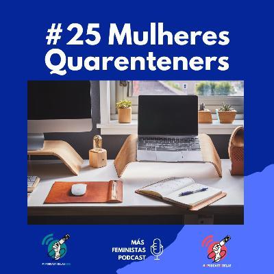 #25 Mulheres Quarenteners #OPodcastÉDelas2020