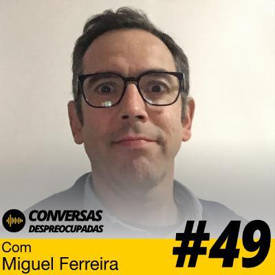 #49 – Como resolver os problemas de uma empresa em apenas 4 horas... - com Miguel Ferreira (Fábrica de Sprints)