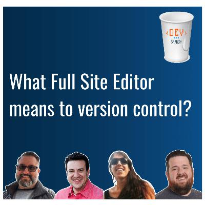 EP11 - What Full Site Editor means to version control?