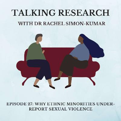 Dr Rachel Simon-Kumar: Why Ethnic Minorities Under-Report Sexual Violence