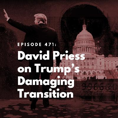 David Priess on Trump's Damaging Transition