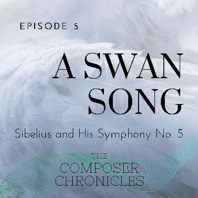 Ep. 5: A Swan Song - Sibelius and His Symphony No. 5