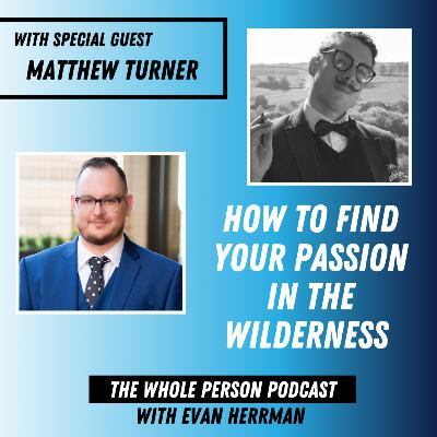 How To Find Your Passion In The Wilderness With Author Matthew Turner