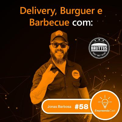 Delivery, Burger e Barbecue com: Jonas Barbosa | Bruttus Burger | #EP058