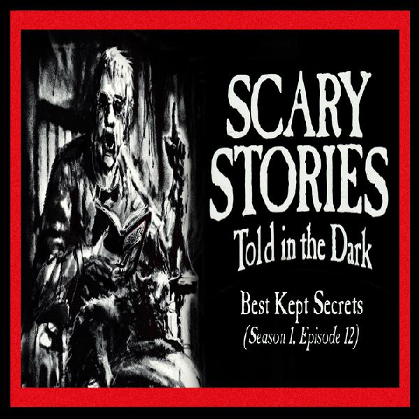 "S1E12 – ""Best Kept Secrets"" – Scary Stories Told in the Dark"