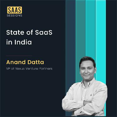 State of SaaS in India ft. Anand Datta, VP at Nexus Venture Partners