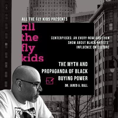 The Myth and Propaganda of Black Buying Power with Dr. Jared A. Ball