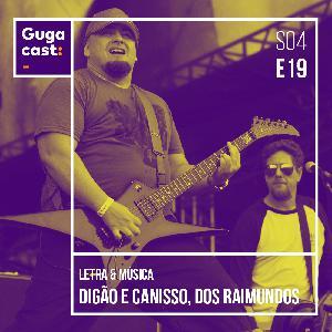 Gugacast Letra & Música - Canisso e Digão, dos Raimundos - S04E19