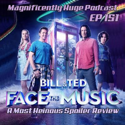 Episode 151 - Bill and Ted Face the Music (A Most Heinous Spoiler Review)
