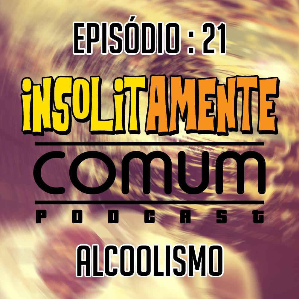 EP. 21 - Alcoolismo