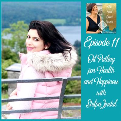 11: Oil Pulling for Health and Happiness with Shilpa Jindal