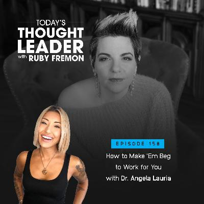 158: How to Make 'Em Beg to Work for You with Dr. Angela Lauria