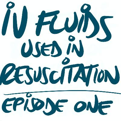 IV Fluids: Contextual Introduction & History of 0.9% NaCl, Lactated Ringers, & Plasma-lyte