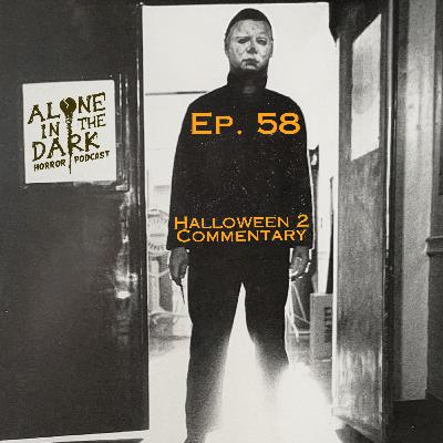 Ep. 58 Halloween 2 Commentary