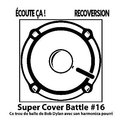 """#66 : Super Cover Battle #16 : """"Ce trou d'balle de Bob Dylan avec son harmonica pourri"""""""
