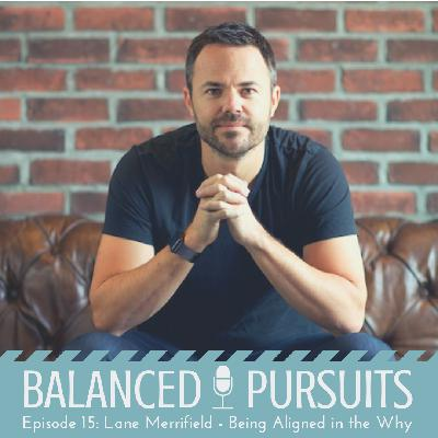 Episode 15: Lane Merrifield - Being Aligned In The Why