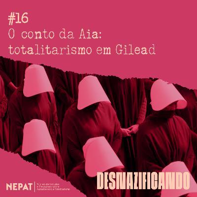 #16 - O conto da Aia: totalitarismo em Gilead