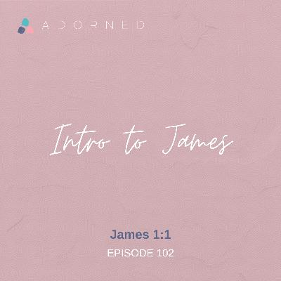 Ep. 102 - Intro to James - James 1:1