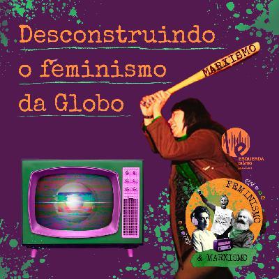 74: Desconstruindo o feminismo da Globo