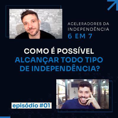 PORQUE O 6 EM 7 LEVA À INDEPENDÊNCIA | ACELERADORES DA INDEPENDÊNCIA 6 EM 7 #01
