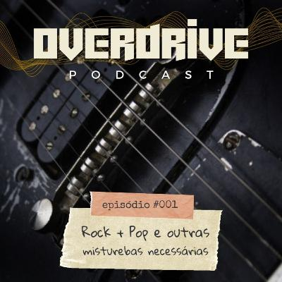 Overdrive #001 - Pop + Rock e Outras Misturas Necessárias