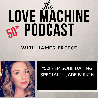 50th Episode Dating Special -with Jade Birkin