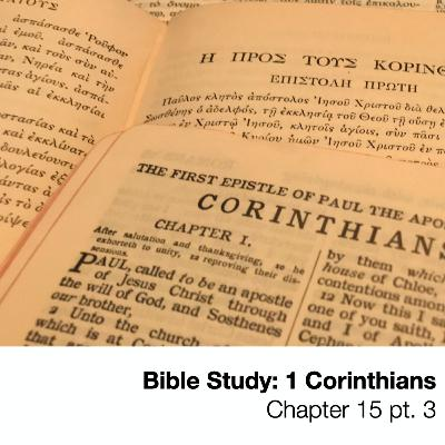 1 Corinthians 15 part 3 - Wednesday Bible Study, September 9, 2020