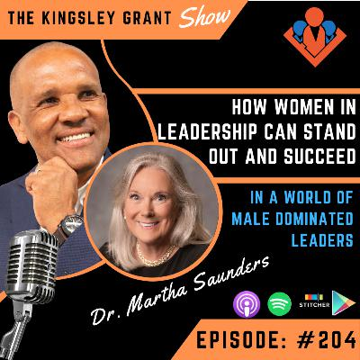 KGS204 | How Women In Leadership Can Stand Out And Succeed In A World of Male Dominated Leaders with Dr Martha Saunders and Kingsley Grant