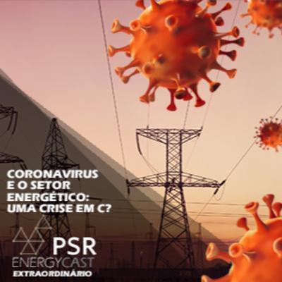 018 PSR Energycast - Coronavirus e o setor energético, uma crise em C?