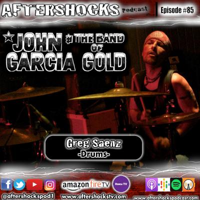Aftershocks - Interview with John Garcia and the Band of Gold Drummer Greg Saenz