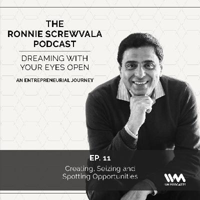 Ep. 11: Creating, Seizing and Spotting Opportunities