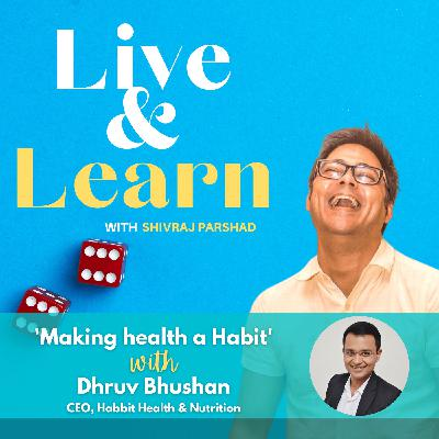 Ep. 7: 'Making health a Habit' with Dhruv Bhushan, CEO Habbit Health and Nutrition