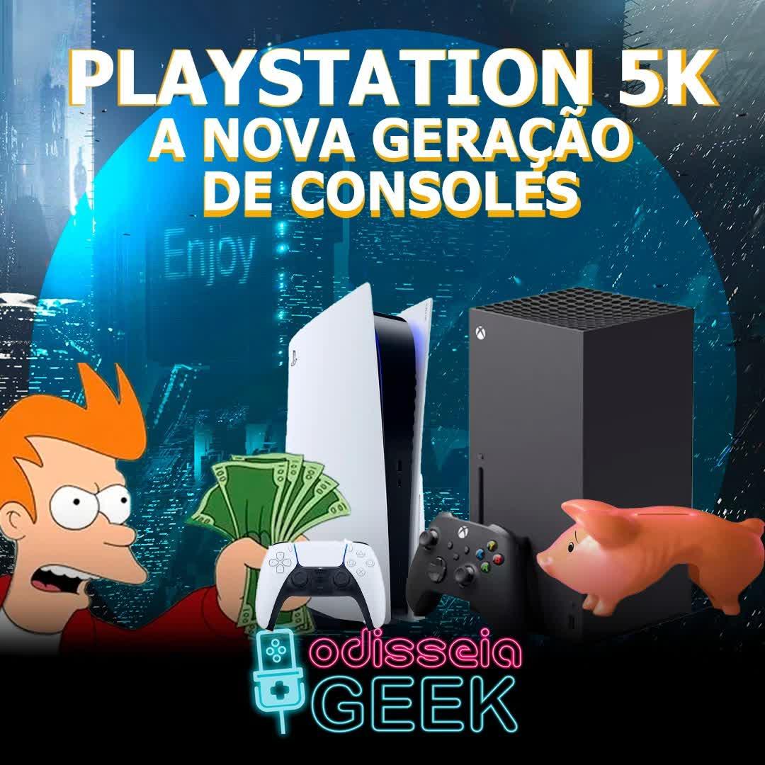 #26 PlayStation 5K: a nova geração de consoles