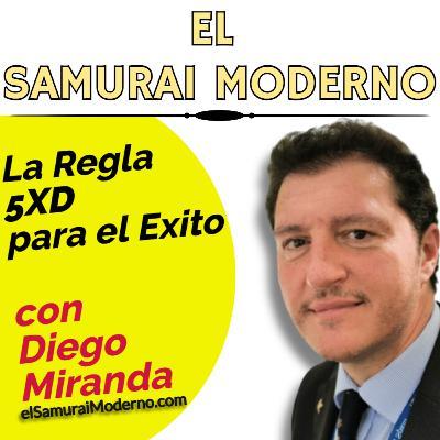 La Regla 5XD para el Éxito con Diego Miranda | El Samurái Moderno Podcast